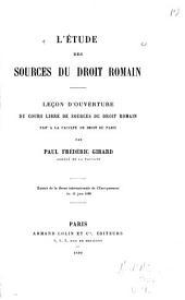 L'Etude des sources du droit romain, leçon d'ouverture du cours libre des sources du droit romain fait à la Faculté de droit de Paris