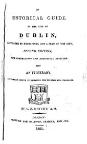 An historical guide to the city of Dublin, illustrated by engravings, and a plan of the city