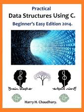 Practical Data Structures Using C :: Beginner's Easy Edition 2014.
