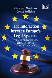 The Interaction Between Europe's Legal Systems: Judicial Dialogue and the Creation of Supranational Laws