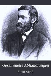 Gesammelte Abhandlungen: Abhandlungen über d. Theorie d. Mikroskops. Mit 2 Taf. u, 29 Fig. u. 1 Portr. 1904