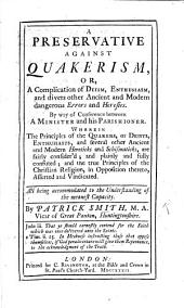 A Preservative against Quakerism ... By way of conference between a minister and his parishioner, etc