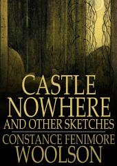 Castle Nowhere: And Other Sketches