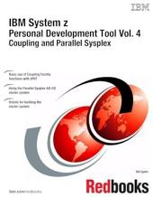 IBM System z Personal Development Tool Vol. 4 Coupling and Parallel Sysplex: Volume 4