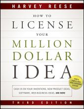 How to License Your Million Dollar Idea: Cash In On Your Inventions, New Product Ideas, Software, Web Business Ideas, And More, Edition 3