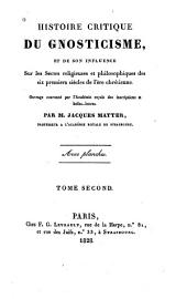 Histoire critique du gnosticisme, et de son influence, sur les sectes religieuses et philosophiques des six premiers siècles de l'ère chrètienne: Volume2