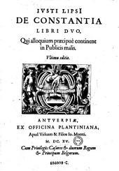 Iusti Lipsi de constantia libri duo, Qui alloquium praecipue continent in Publicis malis ; Ultima ed