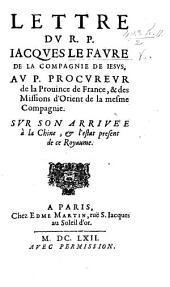 Lettre du R. P. J. Lefavre ... au P. Procureur de la province de France, ... sur son arrivée à la Chine, et l'estat present de ce royaume