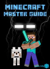 Minecraft Master Guide: The Ultimate Strategy Guide to Minecraft (Unofficial Minecraft Book)
