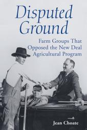 Disputed Ground: Farm Groups That Opposed the New Deal Agricultural Program