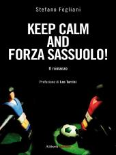 Keep calm and forza Sassuolo! : Il romanzo