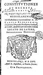 Constitutiones et decreta condita in prouinciali Synodo Mediolanensis, sub ... Carolo Borrhomaeo ... Archiepiscopo Mediolani