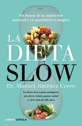 La Dieta Slow: En busca de la nutrición natural y el equilibrio ecológico. Pierde peso de forma saludable y alcanza el equilibrio nutricional con componentes naturales
