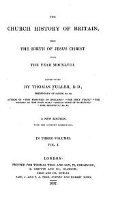 The Church History of Britain: From the Birth of Jesus Christ Until the Year MDCXLVIII.