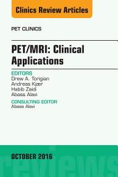 PET/MRI: Clinical Applications, An Issue of PET Clinics, E-Book