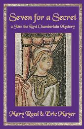 Seven For a Secret: A John, the Lord Chamberlain Mystery