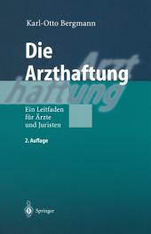 Die Arzthaftung: Ein Leitfaden für Ärzte und Juristen, Ausgabe 2
