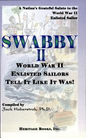 Swabby II: World War II Enlisted Sailors Tell it Like it Was!