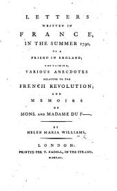 Letters written in France in the summer of 1790, to a Friend in England; containing various anecdotes relative to the French Revolution; and memoirs of Mons. and Madame du F-.