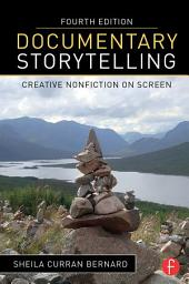 Documentary Storytelling: Creative Nonfiction on Screen, Edition 4