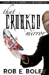 That Crooked Mirror: A Scary Tale of Cinderella and the Invisible Man