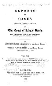 Reports of Cases Argued and Determined in the Court of King's Bench: With Tables of the Names of the Cases Argued and Cited, and the Principal Matters, Volume 7