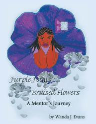 Purple Petals Bruised Flowers A Mentor S Journey Book PDF