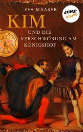 Kim und die Verschwörung am Königshof -: Band 1