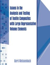 Issues In The Analysis And Testing Of Textile Composites With Large Representative Volume Elements Book PDF