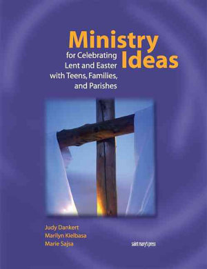 Ministry Ideas for Celebrating Lent and Easter with Teens  Families  and Parishes PDF