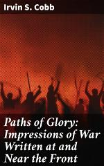 Paths of Glory: Impressions of War Written at and Near the Front