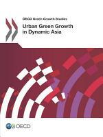 OECD Green Growth Studies Urban Green Growth in Dynamic Asia PDF