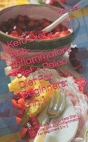 Keto Diet + Anti-Inflammatory Diet + Paleo Diet For Beginners