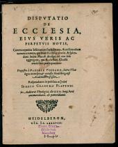 Disp. de ecclesia, eius veris ac perpetuis notis