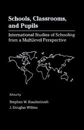 Schools, Classrooms, and Pupils: International Studies of Schooling from a Multilevel Perspective