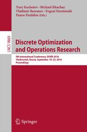 Discrete Optimization and Operations Research: 9th International Conference, DOOR 2016, Vladivostok, Russia, September 19-23, 2016, Proceedings