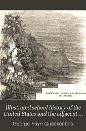 Illustrated School History of the United States and the Adjacent Parts of America: From the Earliest Discoveries to the Present Time ...
