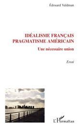 Idéalisme français, pragmatisme américain: Une nécessaire union