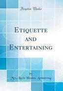 Etiquette and Entertaining  Classic Reprint  PDF