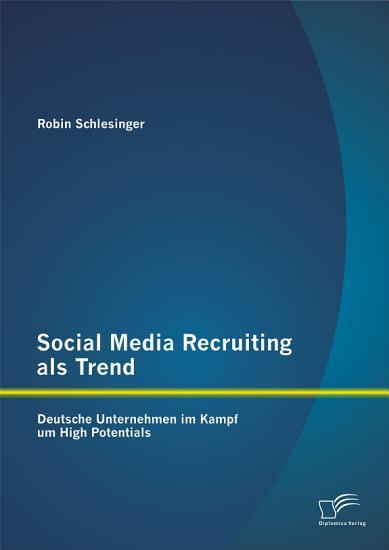 Social Media Recruiting als Trend  Deutsche Unternehmen im Kampf um High Potentials PDF