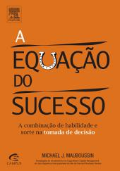 A Equação do Sucesso: A Combinação de Habilidade e Sorte na Tomada de Decisão