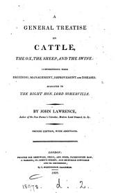 A General Treatise on Cattle, the Ox, the Sheep, and the Swine: Comprehending Their Breeding, Management, Improvement, and Diseases...