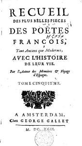 Recueil des plus belles pièces des poëtes françois, tant anciens que modernes,avec l'histoire de leur vie: Volume5