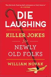Die Laughing: Killer Jokes for Newly Old Folks