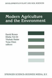 Modern Agriculture and the Environment: Proceedings of an International Conference, held in Rehovot, Israel, 2–6 October 1994, under the auspices of the Faculty of Agriculture, the Hebrew University of Jerusalem