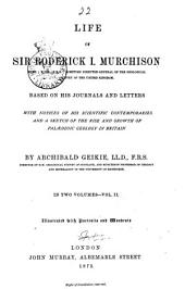 Life of Sir Roderick I. Murchison: Based on His Journals and Letters with Notices of His Scientific Contemporaries and a Sketch of the Rise and Growth of Palæozoic Geology in Britain, Volume 2