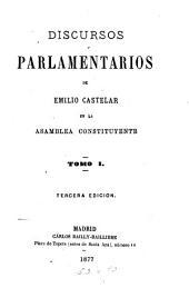 Discursos parlamentarios de Emilio Castelar en la Asamblea Constituyente: Volumen 1