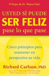 Usted si puede ser feliz pase lo que pase: Cinco principios para mantener en perspectiva su vida, You Can Be Happy No Matter What, Spanish-Language Edition