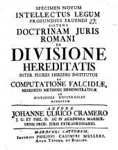 Specimen novum intellectus legum profundius eruendi, sistens doctrinam iuris Romani de divisione hereditatis inter plures heredes institutos, et computatione falcidiae beneficio methodi demonstrativae ad notiones universales reductam