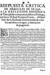 Respuesta critica de Hercules de Ocaña a la reflexion epistolica de Teophilo Correccionis, sobre el prologo que hizo D. Juan Vazquez Cortès, al opusculo de la methodo controvertida de curar los morbos con agua, y limitacion de purgantes